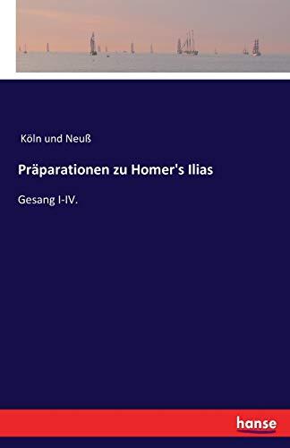 Präparationen zu Homer's Ilias: Gesang I-IV. (German
