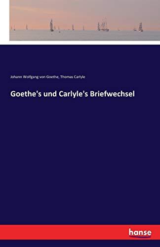 Goethe's Und Carlyle's Briefwechsel: Johann Wolfgang Von