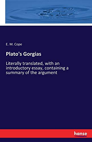 9783742864857: Plato's Gorgias: Literally translated, with an introductory essay, containing a summary of the argument