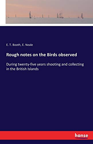 9783742864918: Rough notes on the Birds observed: During twenty-five years shooting and collecting in the British Islands