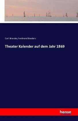 Theater Kalender auf dem Jahr 1869 (Paperback): Carl Brandes, Ferdinand Boeders