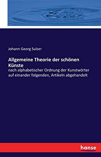 Allgemeine Theorie der schönen Künste : nach: Johann Georg Sulzer