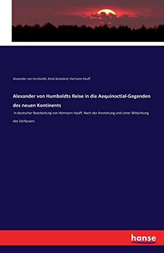 9783742883889: Alexander von Humboldts Reise in die Aequinoctial-Gegenden des neuen Kontinents