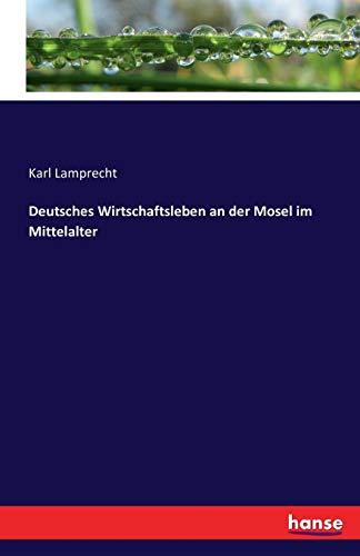 Deutsches Wirtschaftsleben an der Mosel im Mittelalter: Karl Lamprecht