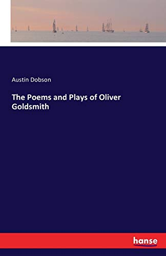 The Poems and Plays of Oliver Goldsmith: Dobson, Austin