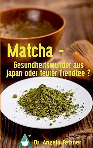 9783743111776: Matcha - Gesundheitswunder aus Japan oder teurer Trendtee?