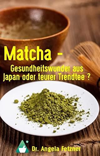 9783743111806: Matcha - Gesundheitswunder aus Japan oder teurer Trendtee?
