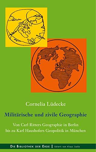 9783743117105: Militärische und zivile Geographie: Von Carl Ritters Geographie in Berlin bis zu Karl Haushofers Geopolitik in München