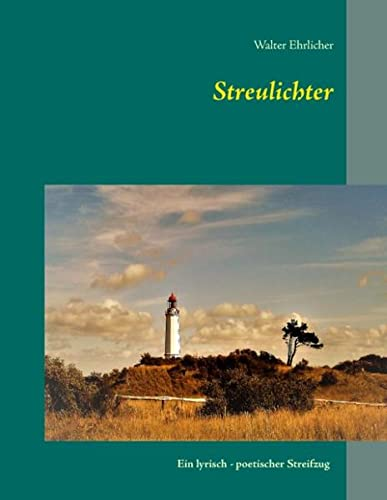 Streulichter: Ein lyrisch-poetischer Streifzug: Ehrlicher, Walter