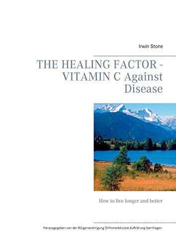 9783743173910: The Healing Factor - Vitamin C Against Disease: How to live longer and better