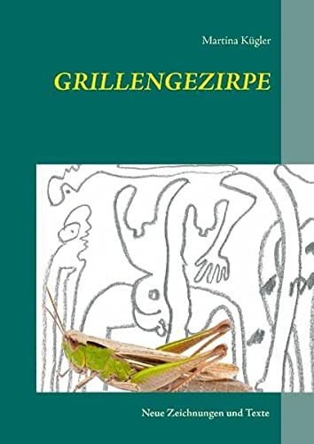 Grillengezirpe: Neue Zeichnungen und Texte: Martina Kügler
