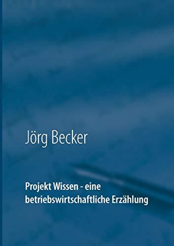 Projekt Wissen - Eine Betriebswirtschaftliche Erzahlung (Paperback): Jörg Becker