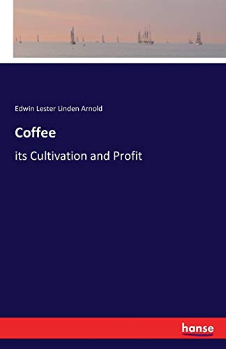 Coffee 9783743306301 Coffee - its Cultivation and Profit is an unchanged, high-quality reprint of the original edition of 1886. Hansebooks is editor of the literature on different topic areas such as research and science, travel and expeditions, cooking and nutrition, medicine, and other genres.As a publisher we focus on the preservation of historical literature.Many works of historical writers and scientists are available today as antiques only. Hansebooks newly publishes these books and contributes to the preservation of literature which has become rare and historical knowledge for the future.