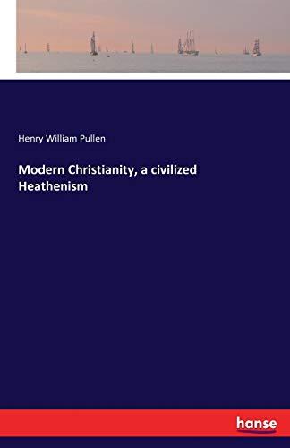 9783743315983 - Henry William Pullen: Modern Christianity, a Civilized Heathenism - Buch