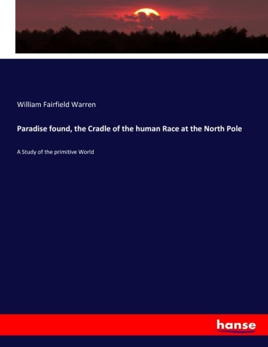 9783743341630: Paradise found, the Cradle of the human Race at the North Pole: A Study of the primitive World