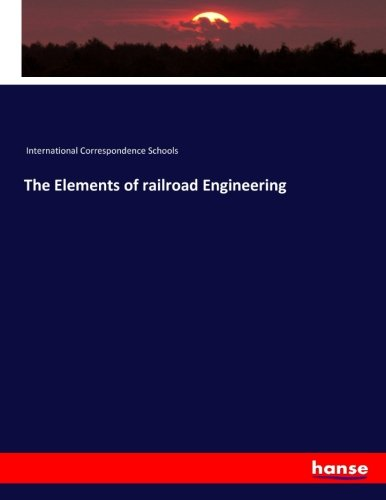 The Elements of railroad Engineering (Paperback): International Correspondence Schools