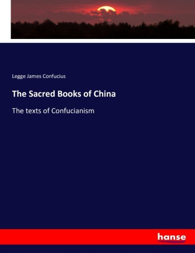 The Sacred Books of China: The texts of Confucianism (Paperback): Legge James Confucius