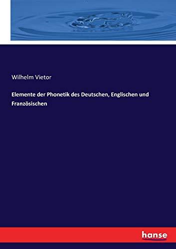 Elemente Der Phonetik Des Deutschen, Englischen Und Franz sischen (Paperback): Wilhelm Vietor