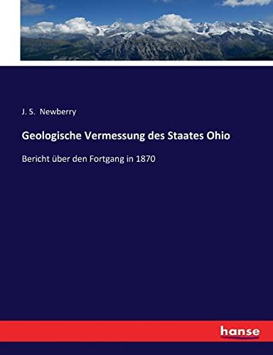 Geologische Vermessung des Staates Ohio: Bericht über den Fortgang in 1870 (Paperback): J. S. ...