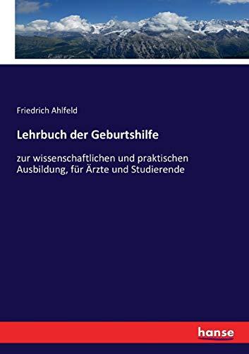Lehrbuch der Geburtshilfe: zur wissenschaftlichen und praktischen: Friedrich Ahlfeld