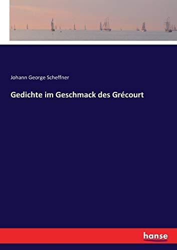 Gedichte im Geschmack des Grécourt: Scheffner, Johann George