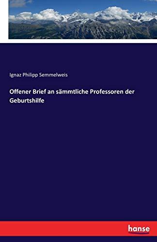 Offener Brief an Sammtliche Professoren Der Geburtshilfe: Ignaz Philipp Semmelweis
