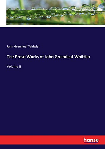 The Prose Works of John Greenleaf Whittier (Paperback): John Greenleaf Whittier