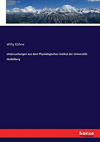 Untersuchungen Aus Dem Physiologischen Institut Der Universit t Heidelberg (Paperback): Willy Kuhne