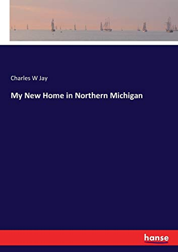 9783743382596: My New Home in Northern Michigan