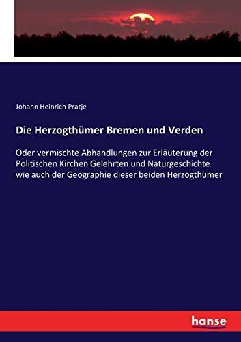 Die Herzogthumer Bremen und Verden: Oder vermischte: Johann Heinrich Pratje