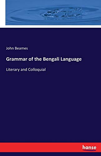 Grammar of the Bengali Language :Literary and: Beames, John