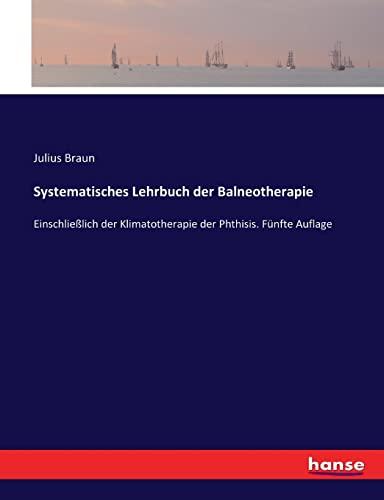 Systematisches Lehrbuch der Balneotherapie : Einschließlich der: Julius Braun