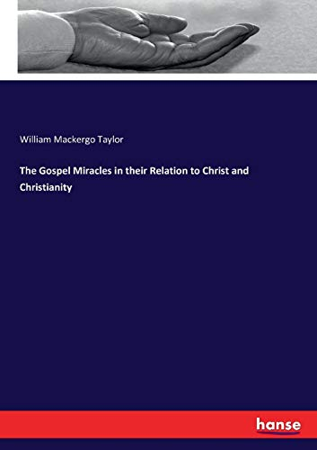 THE GOSPEL MIRACLES IN THEIR RELATION TO: TAYLOR, WILLIAM MACK