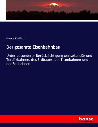 Der gesamte Eisenbahnbau: Unter besonderer Berücksichtigung der sekundär und Tertiärbahnen, des ...