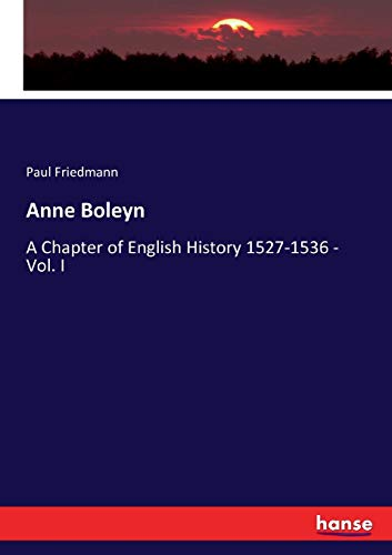 9783743400597: Anne Boleyn: A Chapter of English History 1527-1536 - Vol. I