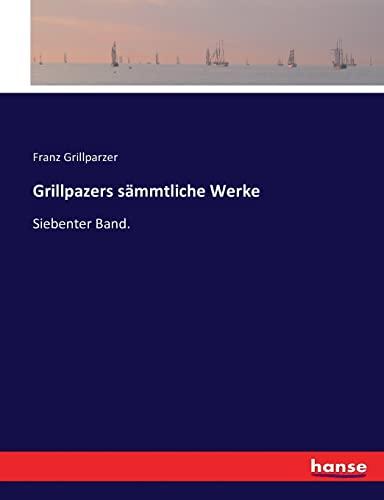 Grillpazers sämmtliche Werke: Siebenter Band. (Paperback): Franz Grillparzer