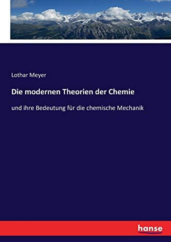 Die Modernen Theorien Der Chemie (Paperback): Lothar Meyer