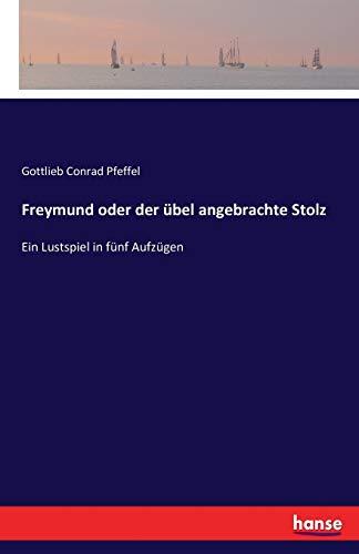 Freymund oder der übel angebrachte Stolz : Gottlieb Conrad Pfeffel
