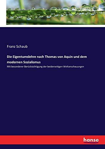 Die Eigentumslehre Nach Thomas Von Aquin Und Dem Modernen Sozialismus (Paperback): Franz Schaub