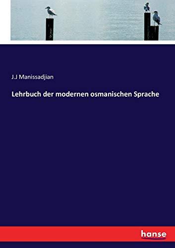 Lehrbuch der modernen osmanischen Sprache (German Edition): Manissadjian, J.J Manissadjian