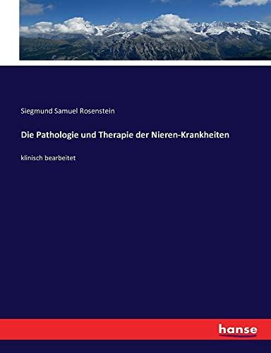 Die Pathologie und Therapie der Nieren-Krankheiten : Siegmund Samuel Rosenstein