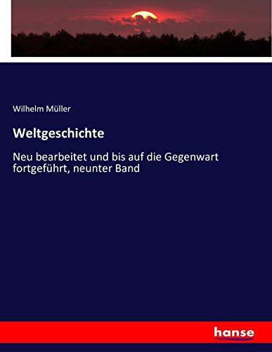Weltgeschichte: Neu bearbeitet und bis auf die Gegenwart fortgeführt, neunter Band (Paperback): ...