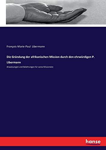 Die Gründung der afrikanischen Mission durch den: Libermann, François-Marie-Paul