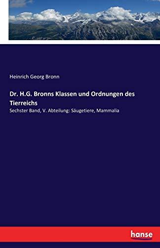 Dr. H.G. Bronns Klassen Und Ordnungen Des: Heinrich Georg Bronn