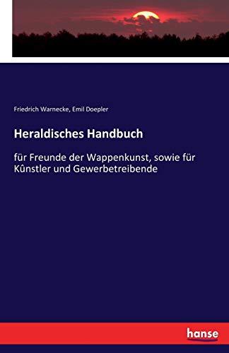 Heraldisches Handbuch:für Freunde der Wappenkunst, sowie für: Warnecke, Friedrich