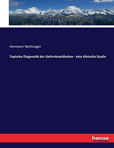 Topische Diagnostik der Gehirnkrankheiten - eine klinische Studie (Paperback): Hermann Nothnagel