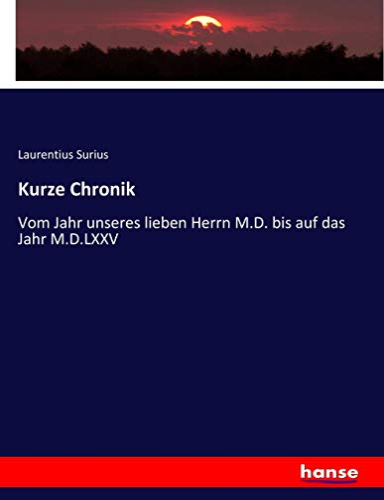Kurze Chronik: Vom Jahr unseres lieben Herrn M.D. bis auf das Jahr M.D.LXXV (Paperback): Laurentius...