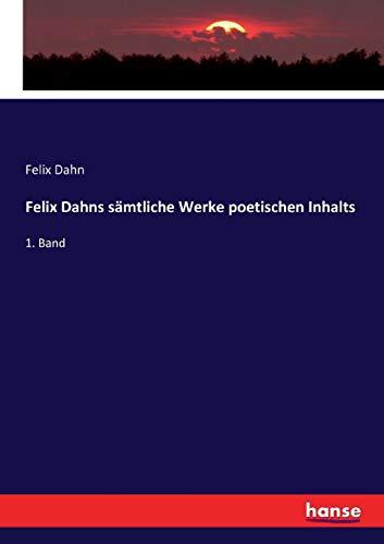 9783743486508: Felix Dahns sämtliche Werke poetischen Inhalts: 1. Band