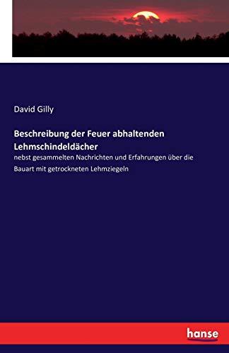 Beschreibung der Feuer abhaltenden Lehmschindeldächer : nebst: David Gilly