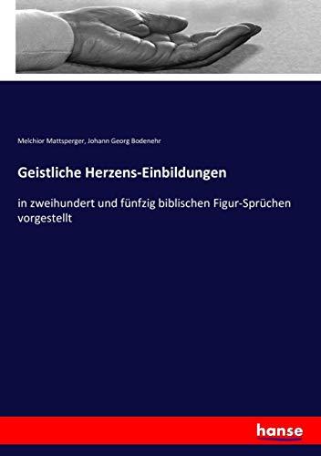 Geistliche Herzens-Einbildungen (Paperback): Melchior Mattsperger, Johann Georg Bodenehr
